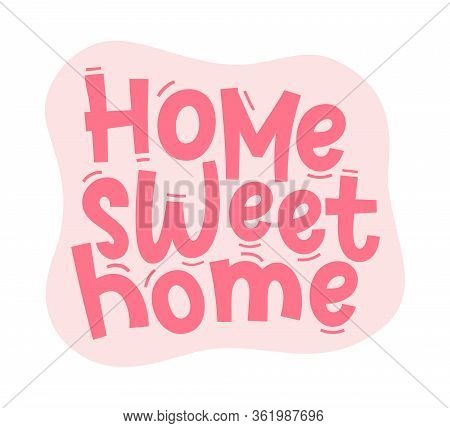 Home Sweet Home. Typography Happy Humor Quote Cozy Design Pink, Rose Color Poster With Text Home Swe