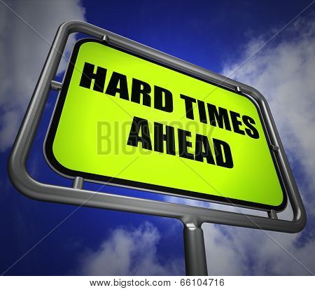 Hard Times Ahead Signpost Means Tough Hardship And Difficulties