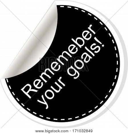 Remember Your Goals.  Quote, Comma, Note, Message, Blank, Template, Text, Bulleted, Tags And Comment