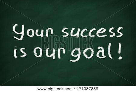 On the blackboard with chalk written Your success is our goal!