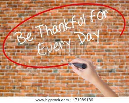 Woman Hand Writing Be Thankful For Every Day   With Black Marker On Visual Screen