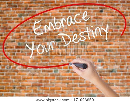 Woman Hand Writing Embrace Your Destiny With Black Marker On Visual Screen.