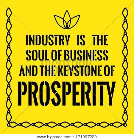 Motivational Quote. Industry Is The Soul Of Business And The Keystone Of Prosperity.