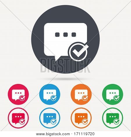 Chat with tick icon. Speech bubble symbol. Round circle buttons. Colored flat web icons. Vector