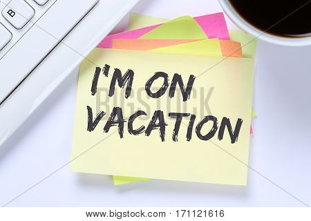 I'm On Vacation Travel Traveling Holiday Holidays Relax Relaxed Break Free Time Business Desk