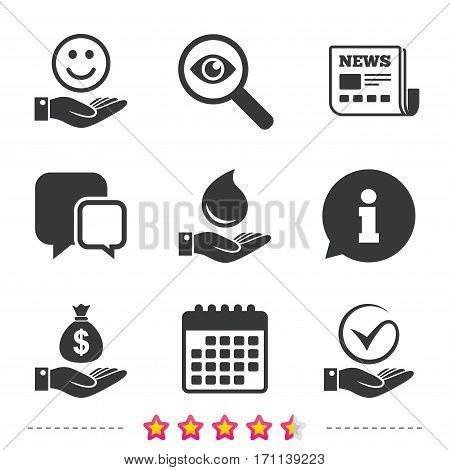 Smile and hand icon. Water drop and Tick or Check symbol. Palm holds Dollar money bag. Newspaper, information and calendar icons. Investigate magnifier, chat symbol. Vector