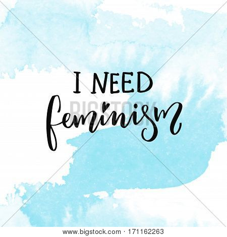 I need feminism. Woman t-shirt caption, inspirational feminism saying