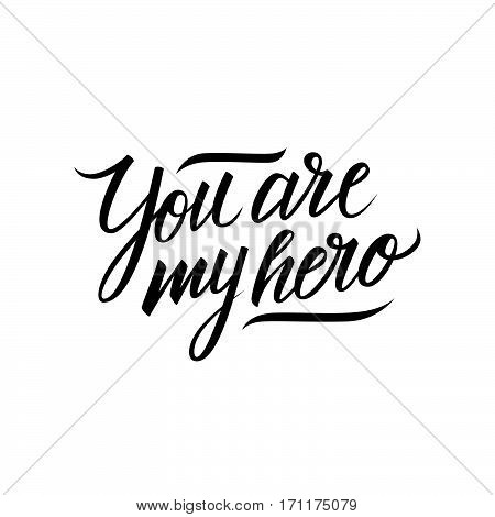 Handwritten phrase You are my hero. Motivational and inspirational quote. Calligraphic element for your design. Vector illustration.