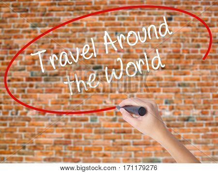 Woman Hand Writing Travel Around The World With Black Marker On Visual Screen