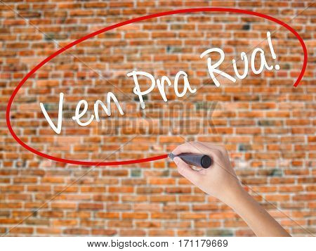Woman Hand Writing Vem Pra Rua! (come To Street In Portuguese) With Black Marker On Visual Screen