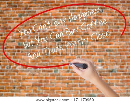 Woman Hand Writing You Cant Buy Happiness But You Can Buy Coffee And Thats Pretty Close With Black M