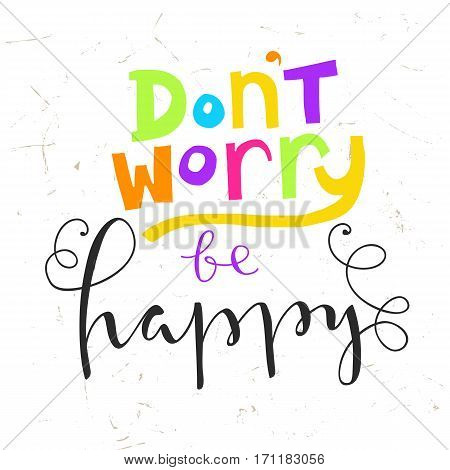 Don't worry be happy - hand lettering quote. Inspiration and motivational concept. Design for poster, postcard, card.