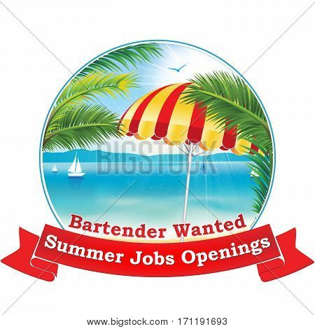 Summer jobs openings. Bartender wanted - job vacancy stamp with tropical view: palm trees, beach umbrella, seaside. Label for companies / Employers that are looking for seasonal employees Print colors