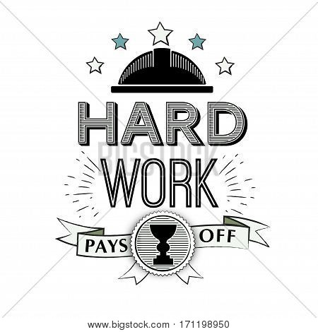 Vector Typographic Poster Design - Hard work Pays off. motivational quote in the style of a hipster. Badge, label design on white background