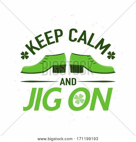 Vector illustration of inspirational quote Keep calm and jig on with typography text sign, shoes, clover for saint Patrick day greeting for poster, banner, design element isolated on white background