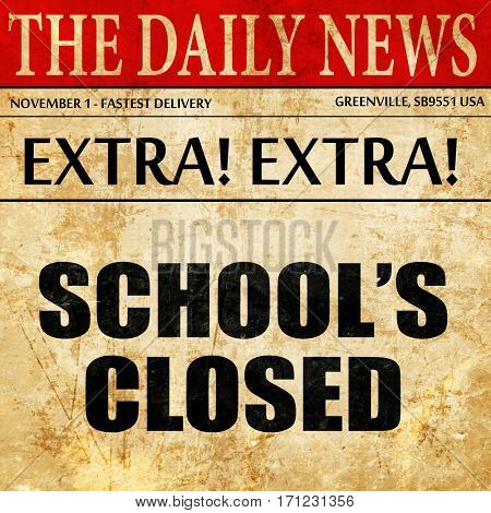 school is closed, article text in newspaper