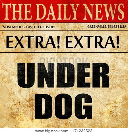 underdog, article text in newspaper