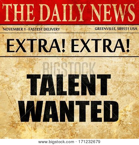 talent wanted, article text in newspaper