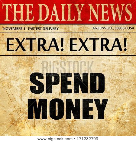 spend money, article text in newspaper
