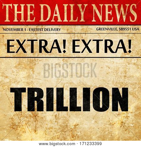 trillion, article text in newspaper