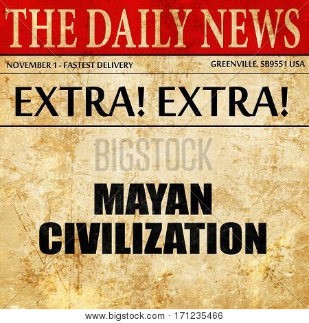 mayan civilization, article text in newspaper