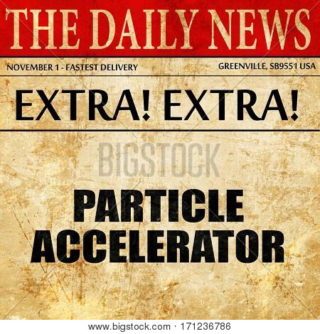 particle accelerator, article text in newspaper