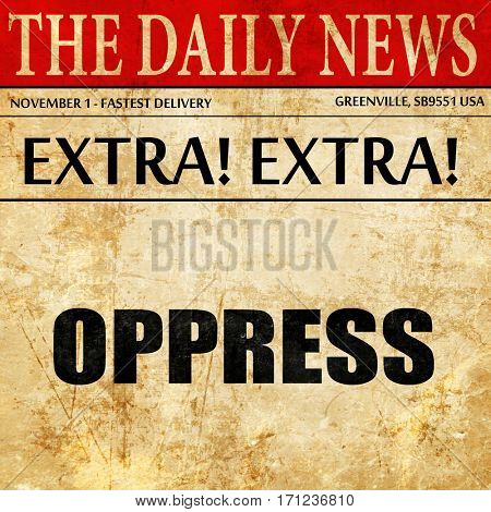 oppress, article text in newspaper poster