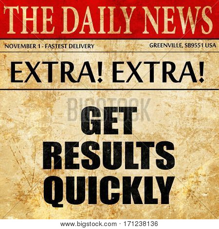 get results quickly, article text in newspaper