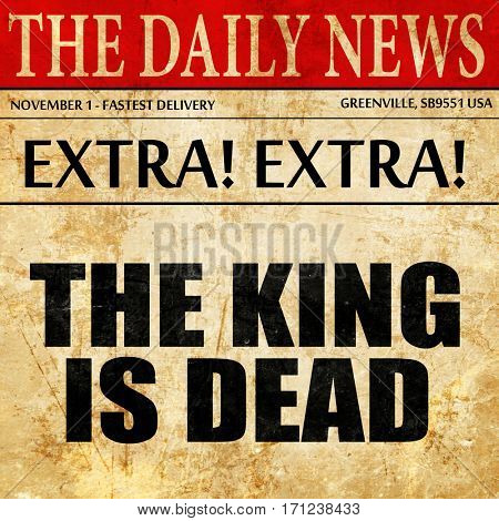 the king is dead, article text in newspaper