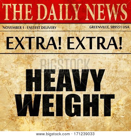 heavy weight, article text in newspaper