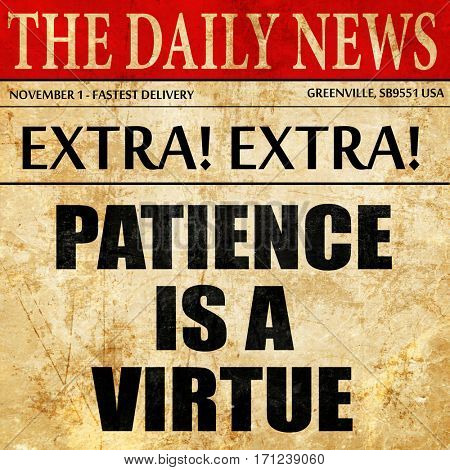 patience is a virtue, article text in newspaper