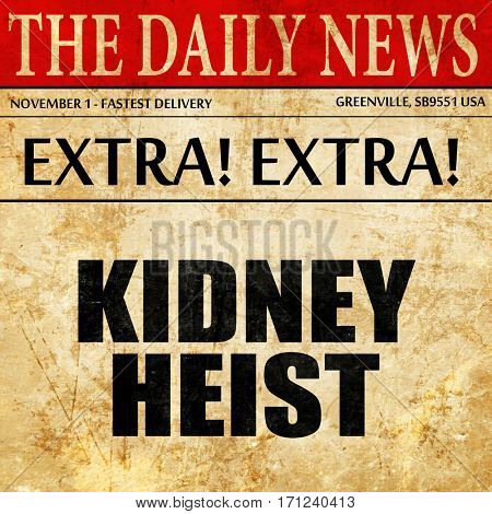 kidney heist, article text in newspaper