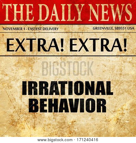 irrational behavior, article text in newspaper