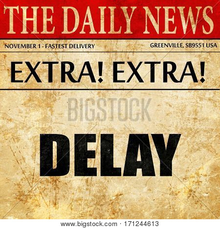 delay, article text in newspaper