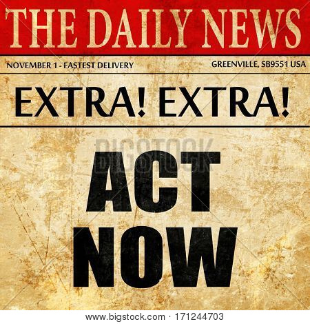 act now, article text in newspaper