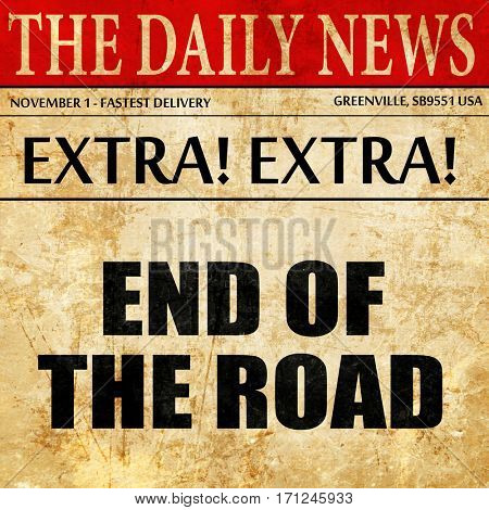 end of the road, article text in newspaper