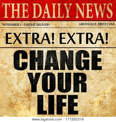 change your life, article text in newspaper