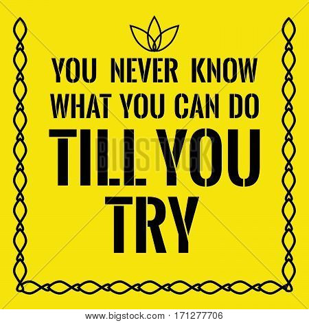 Motivational quote. You never know what you can do till you try. On yellow background.