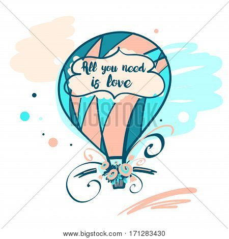 Element of poster, banner, logo for concept invitation, postcard. Image of vector color balloon with flower and text all you need is love. Illustration for happy valentine day.