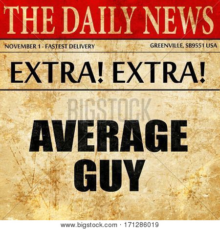 average guy, article text in newspaper