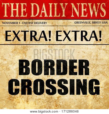 border crossing, article text in newspaper