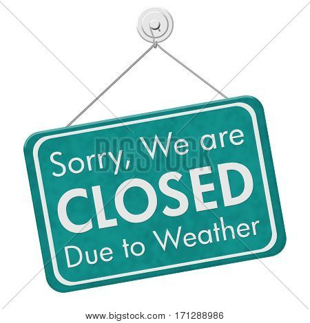 Closed due to weather sign A teal hanging sign with text Sorry we are closed due to weather isolated over white 3D Illustration