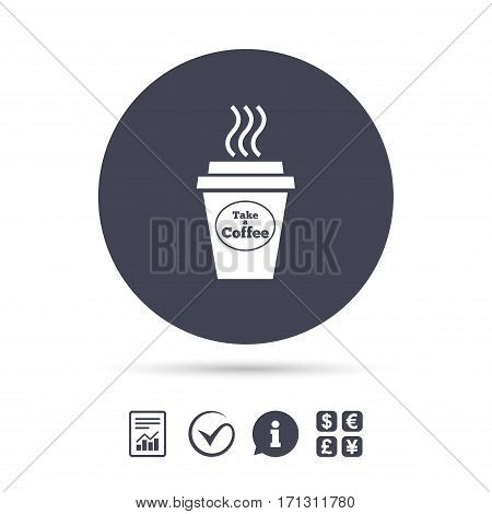 Take a Coffee sign icon. Hot Coffee cup. Report document, information and check tick icons. Currency exchange. Vector