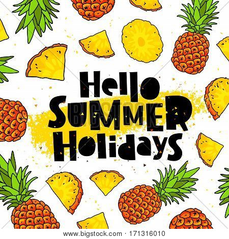 Hello Summer holidays. Trend lettering. Vector illustration of pineapple on a white background with a smear of yellow ink. Paradise fruit. Summertime concept.