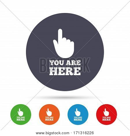 You are here sign icon. Info symbol with hand. Map pointer with your location. Round colourful buttons with flat icons. Vector