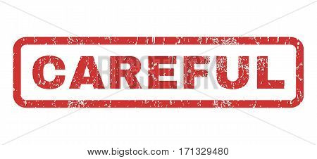 Careful text rubber seal stamp watermark. Caption inside rectangular shape with grunge design and dust texture. Horizontal vector red ink sign on a white background.