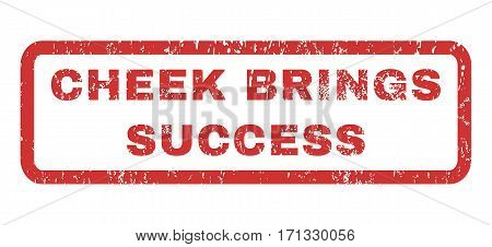Cheek Brings Success text rubber seal stamp watermark. Caption inside rectangular banner with grunge design and dust texture. Horizontal vector red ink sticker on a white background.