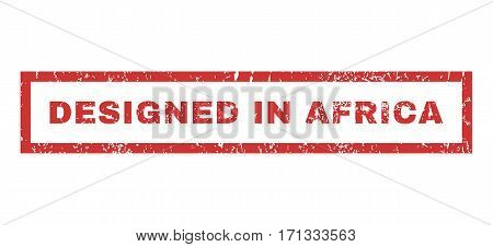 Designed In Africa text rubber seal stamp watermark. Caption inside rectangular banner with grunge design and scratched texture. Horizontal vector red ink sign on a white background.