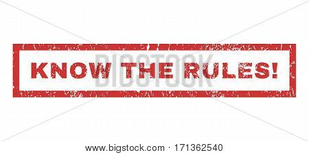 Know The Rules exclamation text rubber seal stamp watermark. Caption inside rectangular shape with grunge design and unclean texture. Horizontal vector red ink emblem on a white background.