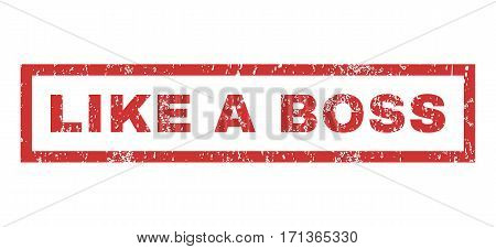 Like a Boss text rubber seal stamp watermark. Tag inside rectangular shape with grunge design and dirty texture. Horizontal vector red ink emblem on a white background.